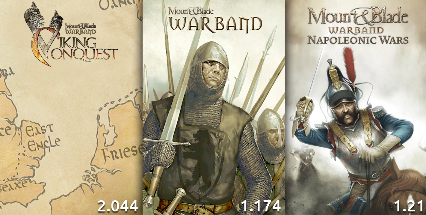 Warband 1.174 / Viking Conquest 2.044 / Napoleonic Wars 1.21